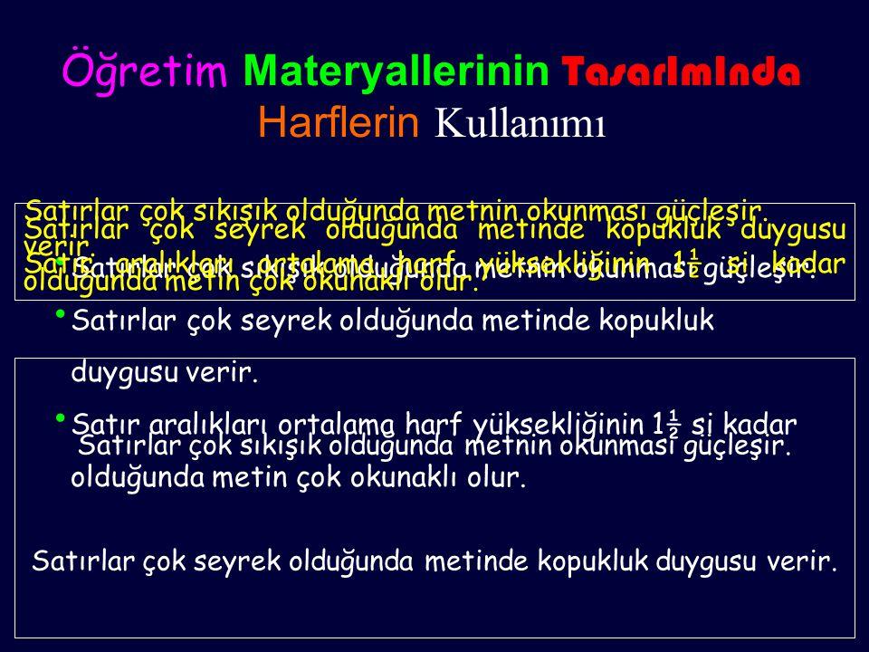 Öğretim Materyallerinin TasarImInda Harflerin Kullanımı • Satırlar çok sıkışık olduğunda metnin okunması güçleşir. • Satırlar çok seyrek olduğunda met