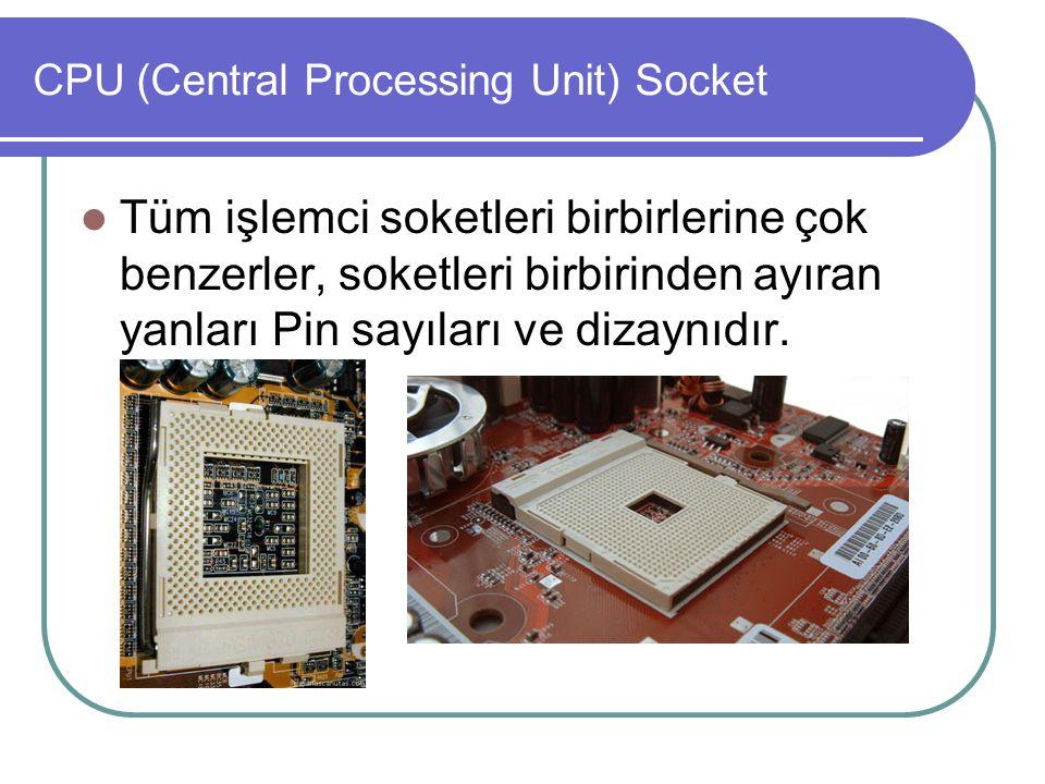 CPU (Central Processing Unit) Socket  Tüm işlemci soketleri birbirlerine çok benzerler, soketleri birbirinden ayıran yanları Pin sayıları ve dizaynıd