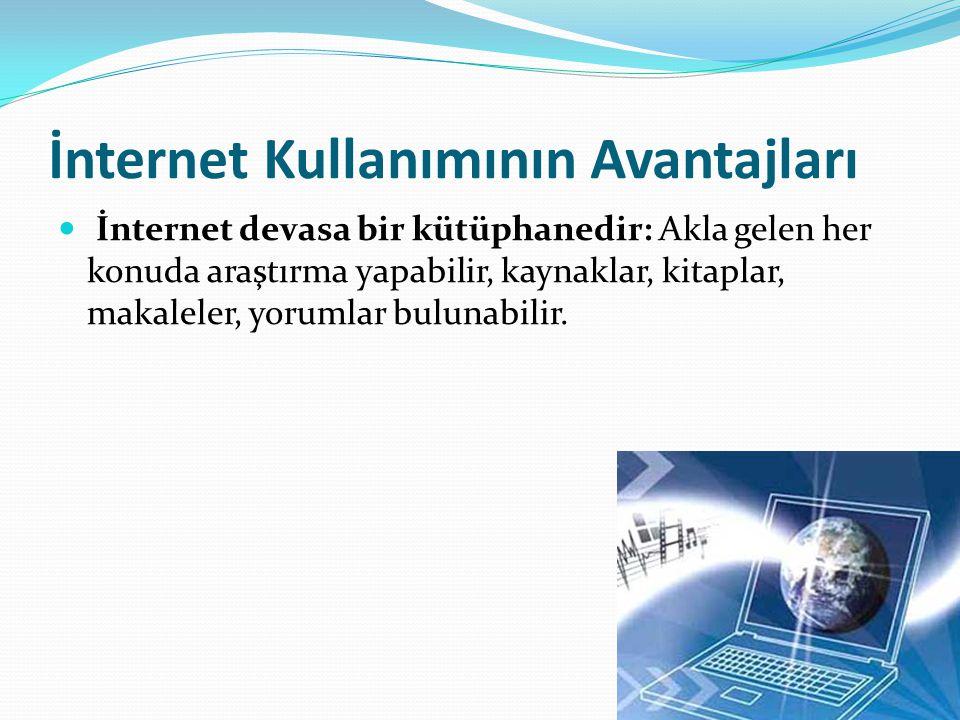  İnternet devasa bir kütüphanedir: Akla gelen her konuda araştırma yapabilir, kaynaklar, kitaplar, makaleler, yorumlar bulunabilir.