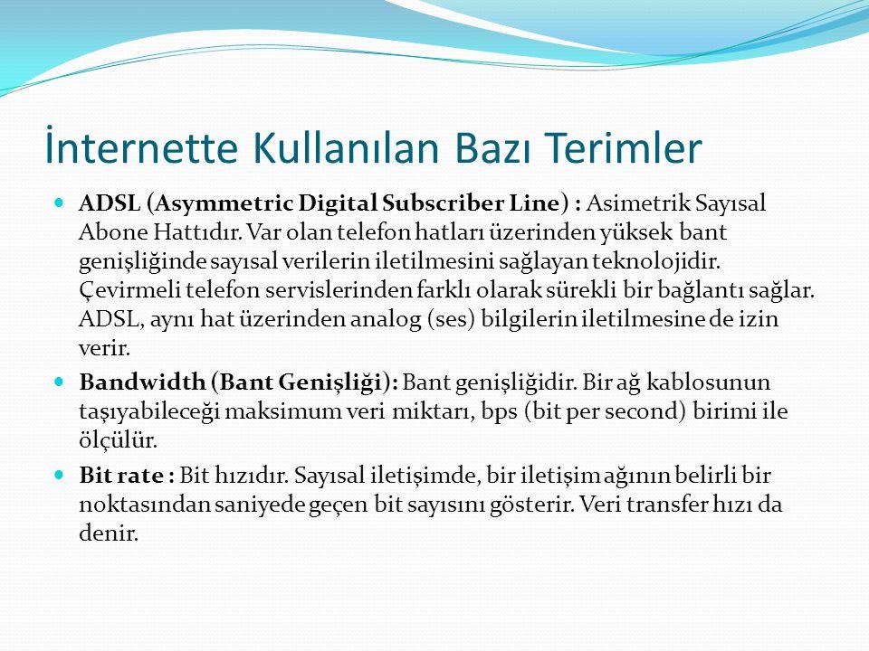 İnternette Kullanılan Bazı Terimler  ADSL (Asymmetric Digital Subscriber Line) : Asimetrik Sayısal Abone Hattıdır. Var olan telefon hatları üzerinden