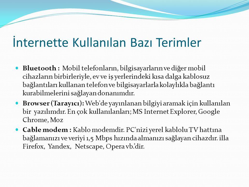 İnternette Kullanılan Bazı Terimler  Bluetooth : Mobil telefonların, bilgisayarların ve diğer mobil cihazların birbirleriyle, ev ve iş yerlerindeki k