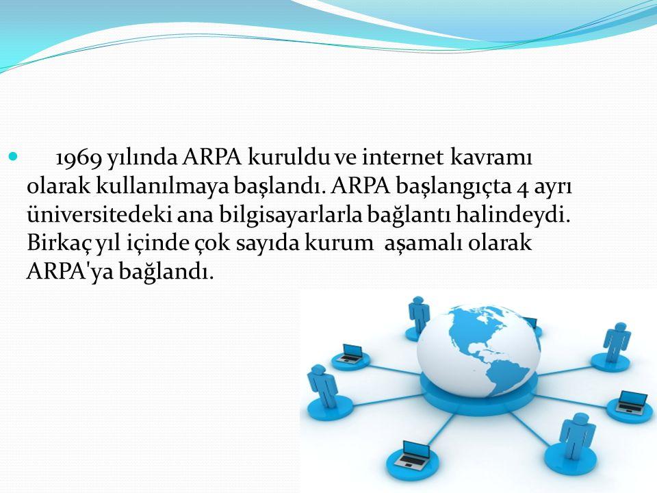  1969 yılında ARPA kuruldu ve internet kavramı olarak kullanılmaya başlandı. ARPA başlangıçta 4 ayrı üniversitedeki ana bilgisayarlarla bağlantı hali