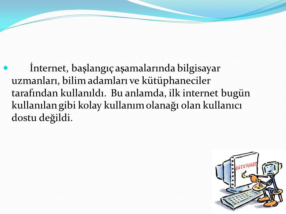  İnternet, başlangıç aşamalarında bilgisayar uzmanları, bilim adamları ve kütüphaneciler tarafından kullanıldı. Bu anlamda, ilk internet bugün kullan