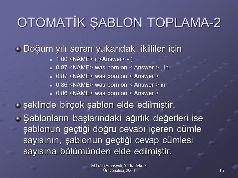 15 M.Fatih Amasyalı, Yıldız Teknik Üniversitesi, 2003 Doğum yılı soran yukarıdaki ikilliler için  1.00 ( - )  0.87 was born on, in  0.87 was born o