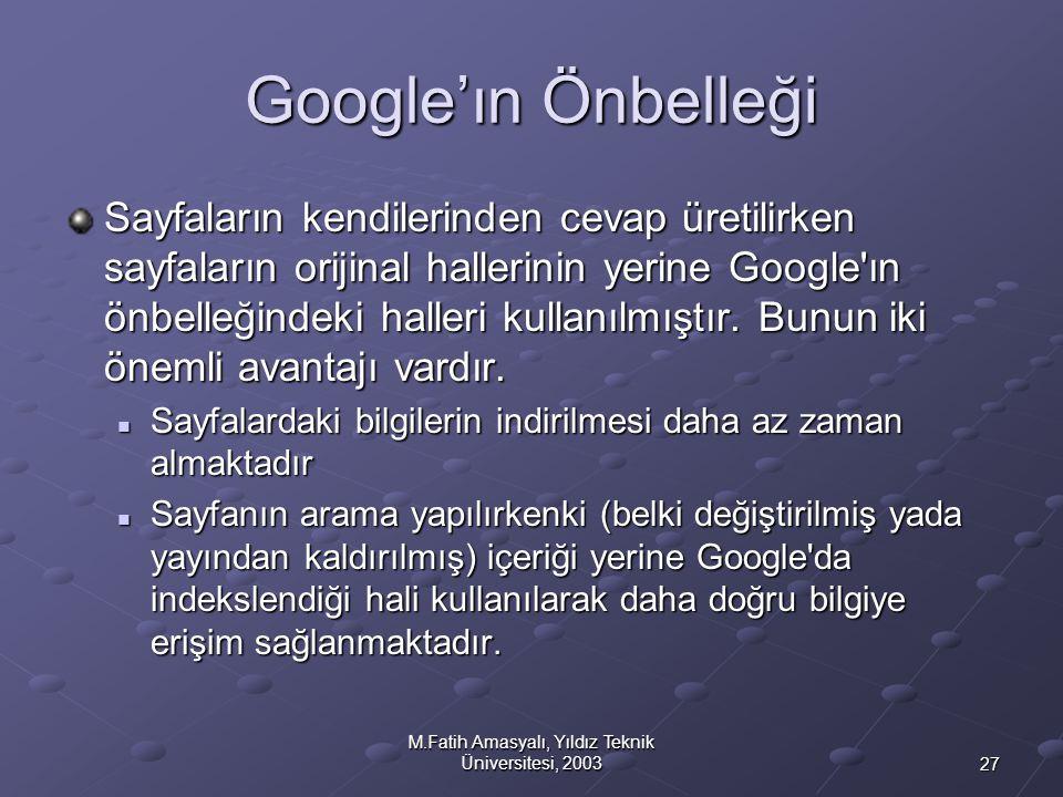 27 M.Fatih Amasyalı, Yıldız Teknik Üniversitesi, 2003 Google'ın Önbelleği Sayfaların kendilerinden cevap üretilirken sayfaların orijinal hallerinin ye