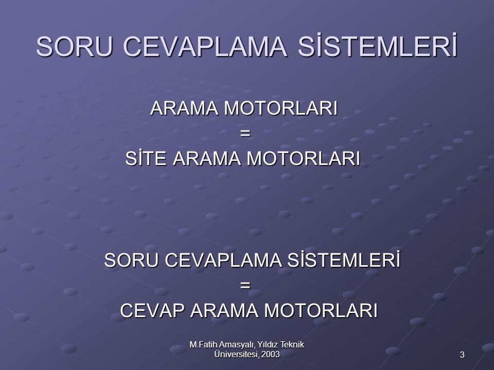 3 M.Fatih Amasyalı, Yıldız Teknik Üniversitesi, 2003 SORU CEVAPLAMA SİSTEMLERİ ARAMA MOTORLARI ARAMA MOTORLARI = SİTE ARAMA MOTORLARI SİTE ARAMA MOTOR