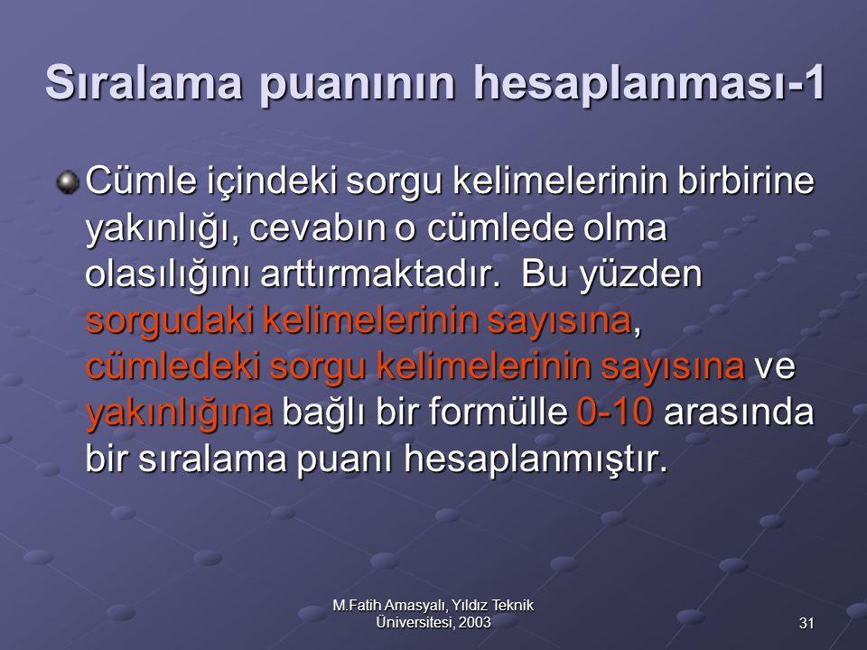 31 M.Fatih Amasyalı, Yıldız Teknik Üniversitesi, 2003 Sıralama puanının hesaplanması-1 Cümle içindeki sorgu kelimelerinin birbirine yakınlığı, cevabın