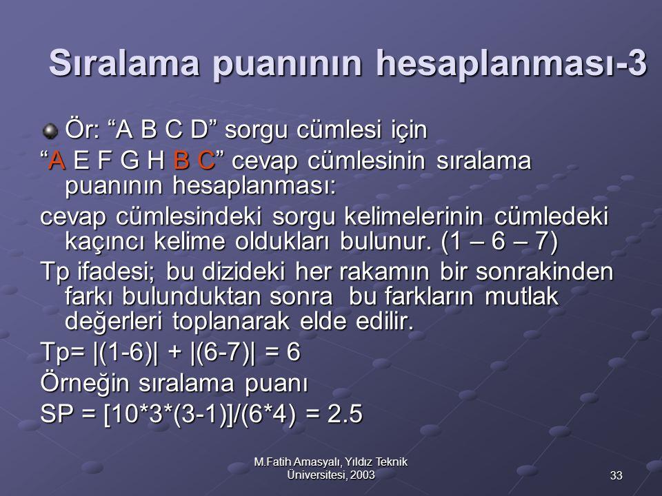 """33 M.Fatih Amasyalı, Yıldız Teknik Üniversitesi, 2003 Sıralama puanının hesaplanması-3 Ör: """"A B C D"""" sorgu cümlesi için """"A E F G H B C"""" cevap cümlesin"""