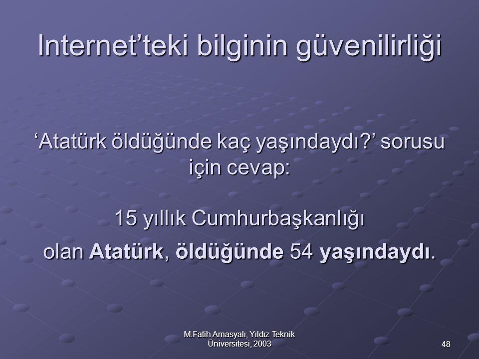 48 M.Fatih Amasyalı, Yıldız Teknik Üniversitesi, 2003 Internet'teki bilginin güvenilirliği 'Atatürk öldüğünde kaç yaşındaydı?' sorusu için cevap: 15 y