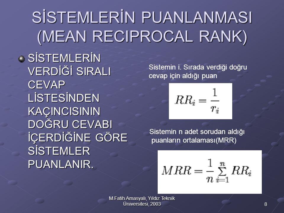8 M.Fatih Amasyalı, Yıldız Teknik Üniversitesi, 2003 SİSTEMLERİN PUANLANMASI (MEAN RECIPROCAL RANK) SİSTEMLERİN VERDİĞİ SIRALI CEVAP LİSTESİNDEN KAÇIN