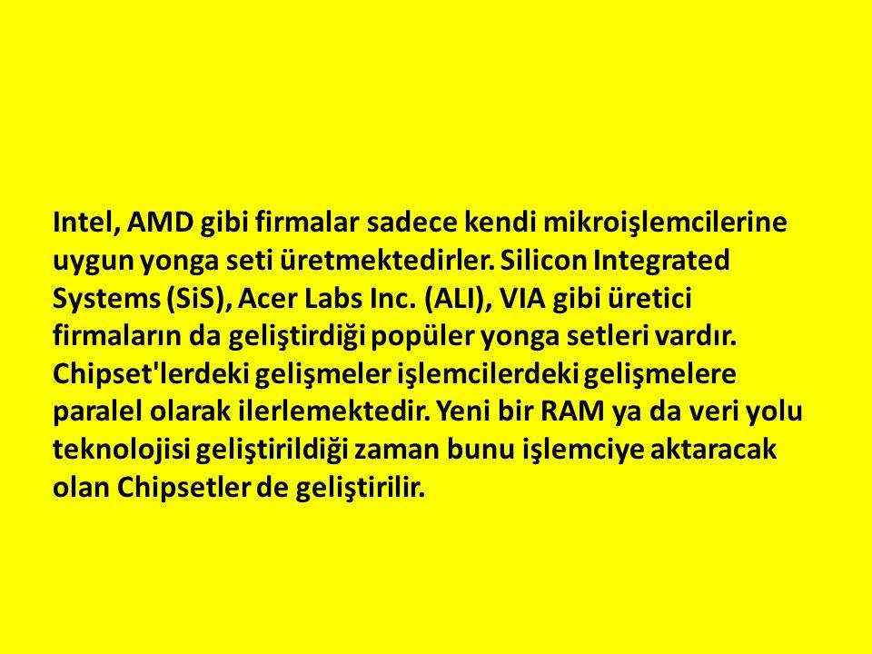 Intel, AMD gibi firmalar sadece kendi mikroişlemcilerine uygun yonga seti üretmektedirler. Silicon Integrated Systems (SiS), Acer Labs Inc. (ALI), VIA