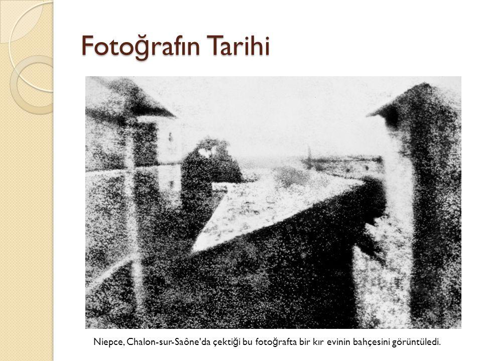 Foto ğ rafın Tarihi Niepce, Chalon-sur-Saône'da çekti ğ i bu foto ğ rafta bir kır evinin bahçesini görüntüledi.