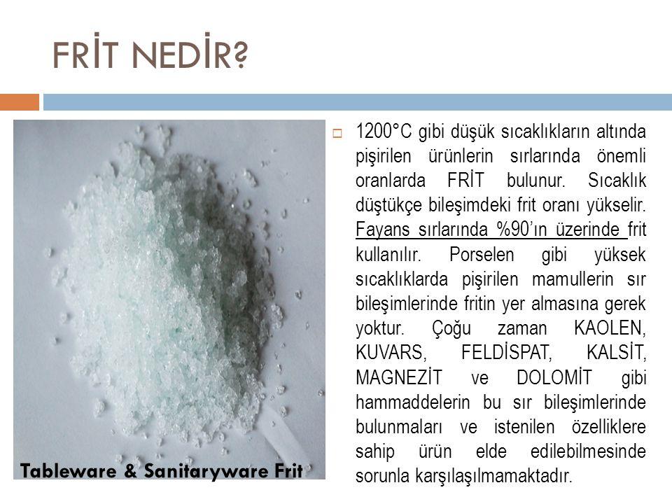  1200°C gibi düşük sıcaklıkların altında pişirilen ürünlerin sırlarında önemli oranlarda FRİT bulunur.