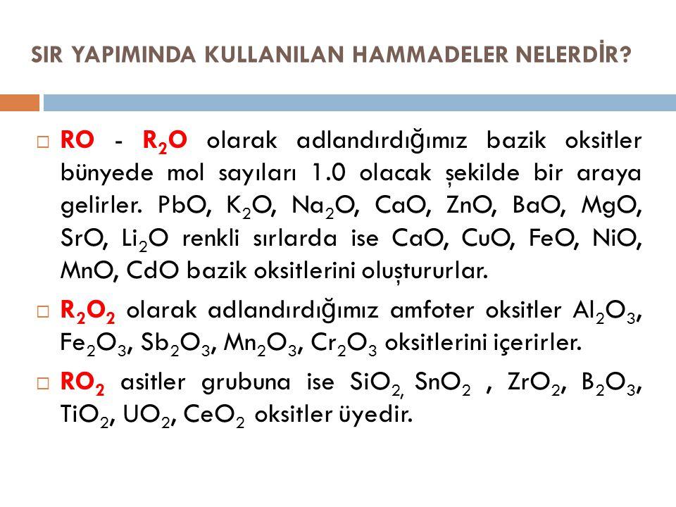  RO - R 2 O olarak adlandırdı ğ ımız bazik oksitler bünyede mol sayıları 1.0 olacak şekilde bir araya gelirler. PbO, K 2 O, Na 2 O, CaO, ZnO, BaO, Mg