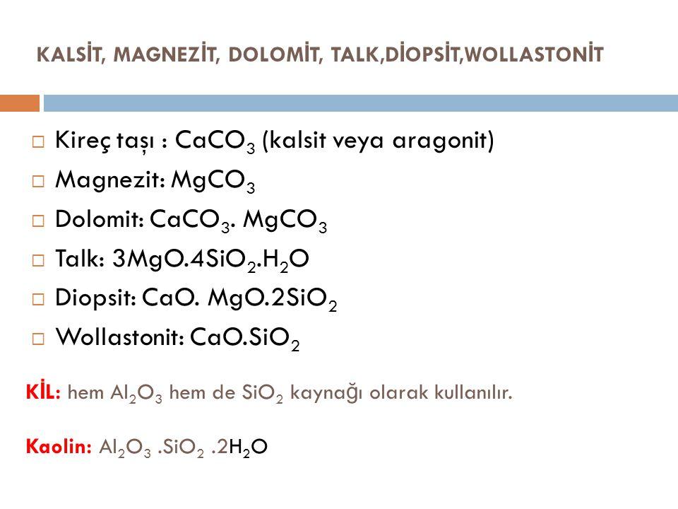 KALS İ T, MAGNEZ İ T, DOLOM İ T, TALK,D İ OPS İ T,WOLLASTON İ T  Kireç taşı : CaCO 3 (kalsit veya aragonit)  Magnezit: MgCO 3  Dolomit: CaCO 3.