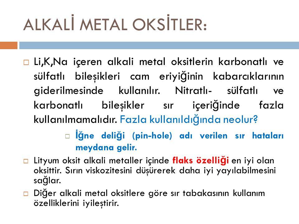 ALKAL İ METAL OKS İ TLER:  Li,K,Na içeren alkali metal oksitlerin karbonatlı ve sülfatlı bileşikleri cam eriyi ğ inin kabarcıklarının giderilmesinde kullanılır.