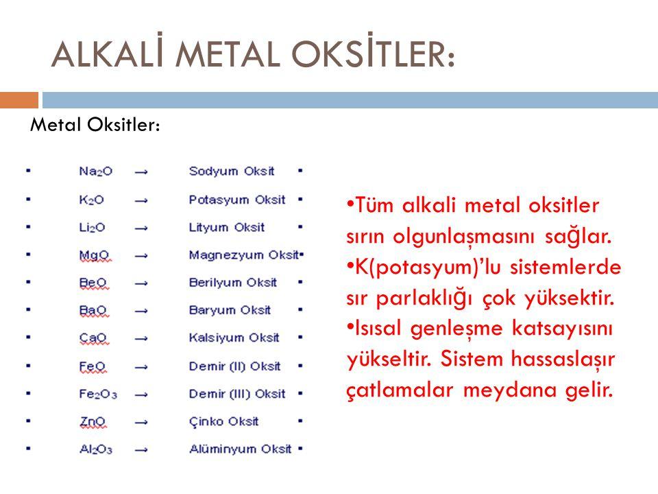 ALKAL İ METAL OKS İ TLER: • Tüm alkali metal oksitler sırın olgunlaşmasını sa ğ lar. • K(potasyum)'lu sistemlerde sır parlaklı ğ ı çok yüksektir. • Is