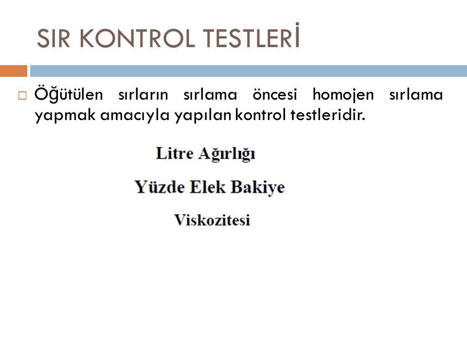 SIR KONTROL TESTLER İ  Ö ğ ütülen sırların sırlama öncesi homojen sırlama yapmak amacıyla yapılan kontrol testleridir.
