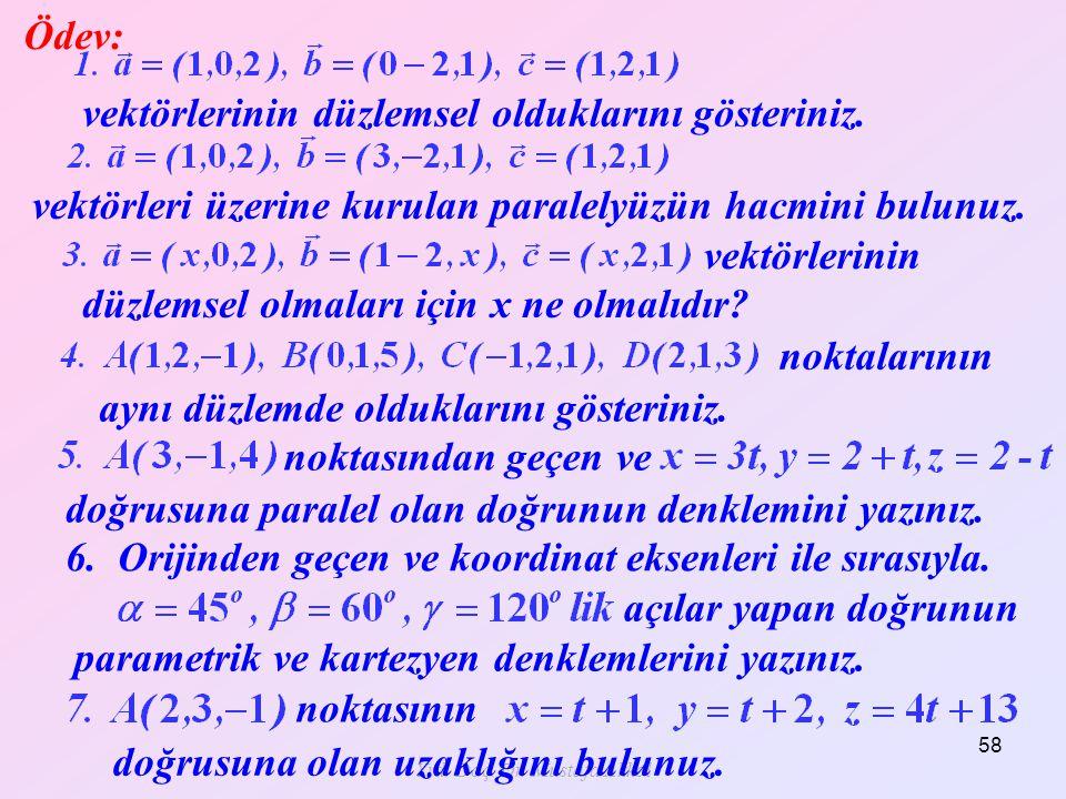 Yrd. Doç. Dr. Mustafa Akkol 58 Ödev: vektörlerinin düzlemsel olduklarını gösteriniz.vektörleri üzerine kurulan paralelyüzün hacmini bulunuz. düzlemsel