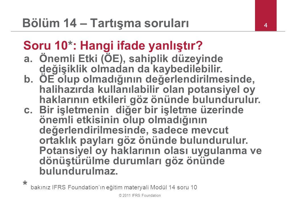 © 2011 IFRS Foundation 4 Bölüm 14 – Tartışma soruları Soru 10*: Hangi ifade yanlıştır.