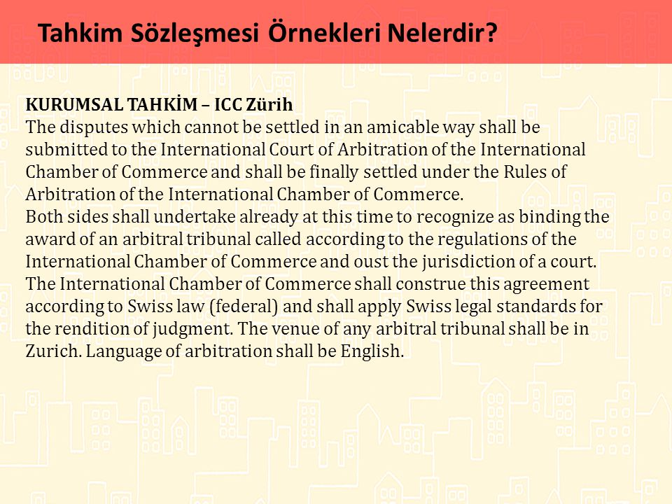 Tahkim Sözleşmesi Örnekleri Nelerdir? KURUMSAL TAHKİM – ICC Zürih The disputes which cannot be settled in an amicable way shall be submitted to the In