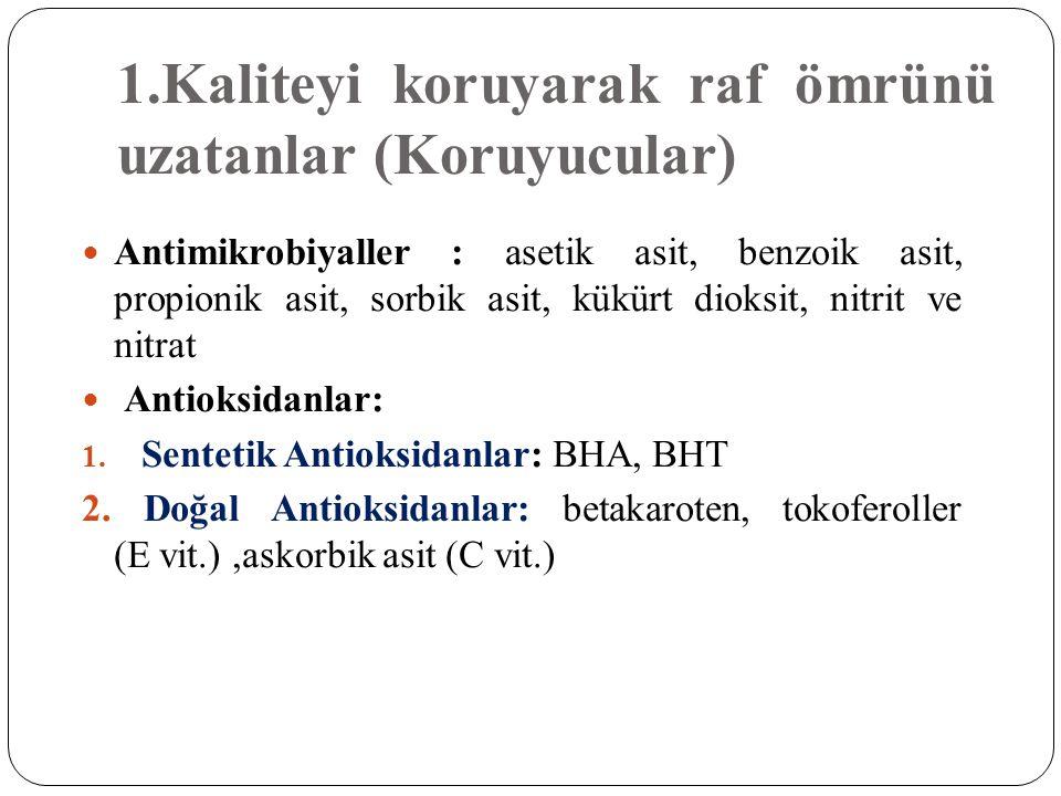 1.Kaliteyi koruyarak raf ömrünü uzatanlar (Koruyucular)  Antimikrobiyaller : asetik asit, benzoik asit, propionik asit, sorbik asit, kükürt dioksit,