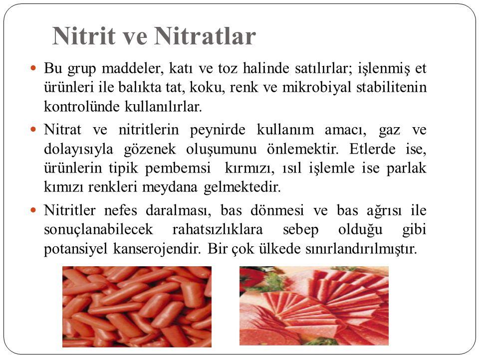 Nitrit ve Nitratlar  Bu grup maddeler, katı ve toz halinde satılırlar; işlenmiş et ürünleri ile balıkta tat, koku, renk ve mikrobiyal stabilitenin ko