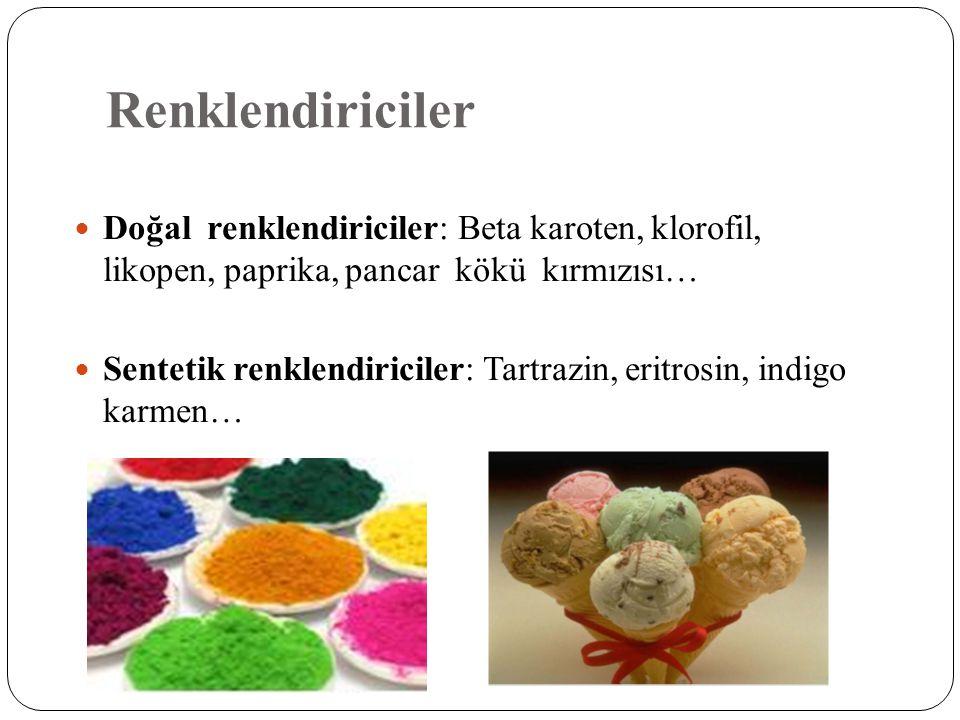 Renklendiriciler  Doğal renklendiriciler: Beta karoten, klorofil, likopen, paprika, pancar kökü kırmızısı…  Sentetik renklendiriciler: Tartrazin, er