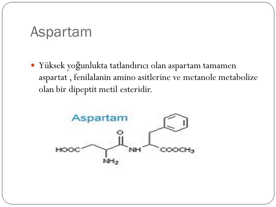 Aspartam  Yüksek yo ğ unlukta tatlandırıcı olan aspartam tamamen aspartat, fenilalanin amino asitlerine ve metanole metabolize olan bir dipeptit meti