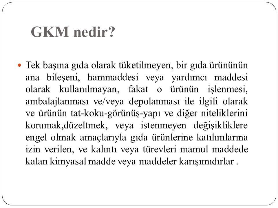 GKM nedir?  Tek başına gıda olarak tüketilmeyen, bir gıda ürününün ana bileşeni, hammaddesi veya yardımcı maddesi olarak kullanılmayan, fakat o ürünü