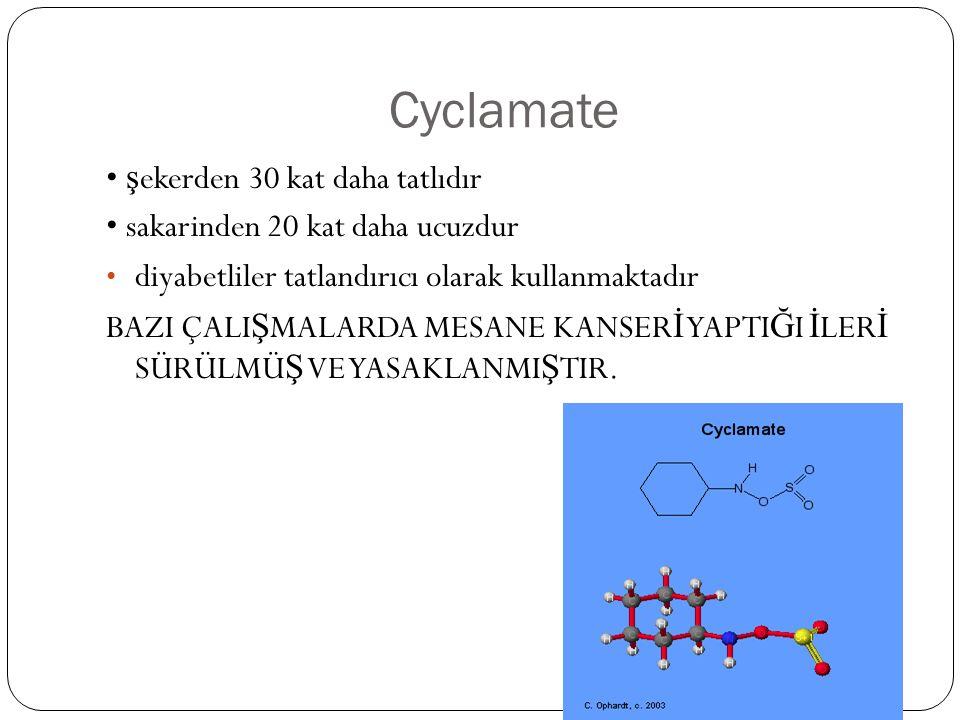 Cyclamate • ş ekerden 30 kat daha tatlıdır • sakarinden 20 kat daha ucuzdur • diyabetliler tatlandırıcı olarak kullanmaktadır BAZI ÇALI Ş MALARDA MESA