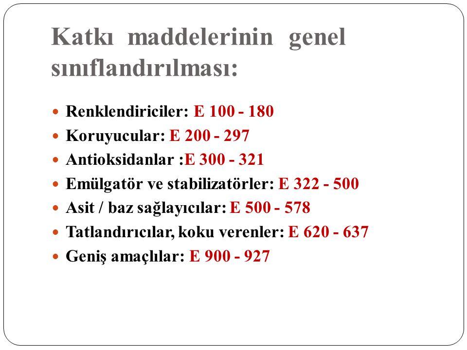 Katkı maddelerinin genel sınıflandırılması:  Renklendiriciler: E 100 - 180  Koruyucular: E 200 - 297  Antioksidanlar :E 300 - 321  Emülgatör ve st