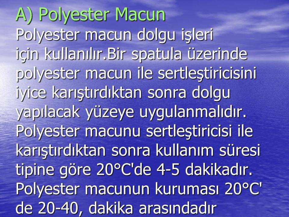 A) Polyester Macun Polyester macun dolgu işleri için kullanılır.Bir spatula üzerinde polyester macun ile sertleştiricisini iyice karıştırdıktan sonra