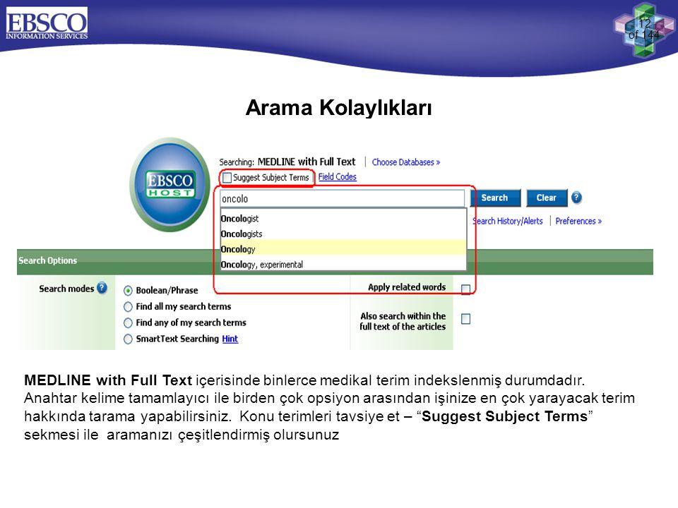 12 of 144 Arama Kolaylıkları MEDLINE with Full Text içerisinde binlerce medikal terim indekslenmiş durumdadır. Anahtar kelime tamamlayıcı ile birden ç