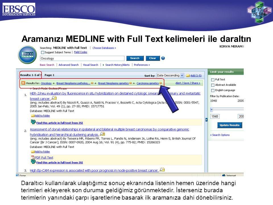 15 of 144 Aramanızı MEDLINE with Full Text kelimeleri ile daraltın Daraltıcı kullanılarak ulaştığımız sonuç ekranında listenin hemen üzerinde hangi te