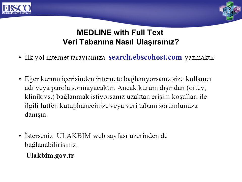 2 of 144 MEDLINE with Full Text Veri Tabanına Nasıl Ulaşırsınız? •İlk yol internet tarayıcınıza search.ebscohost.com yazmaktır •Eğer kurum içerisinden