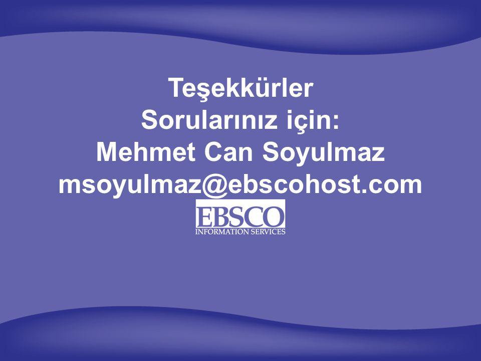 Teşekkürler Sorularınız için: Mehmet Can Soyulmaz msoyulmaz@ebscohost.com