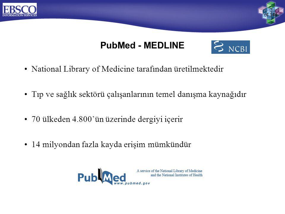 3 of 144 PubMed - MEDLINE •National Library of Medicine tarafından üretilmektedir •Tıp ve sağlık sektörü çalışanlarının temel danışma kaynağıdır •70 ü