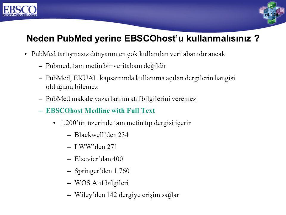 7 of 144 Neden PubMed yerine EBSCOhost'u kullanmalısınız ? •PubMed tartışmasız dünyanın en çok kullanılan veritabanıdır ancak –Pubmed, tam metin bir v