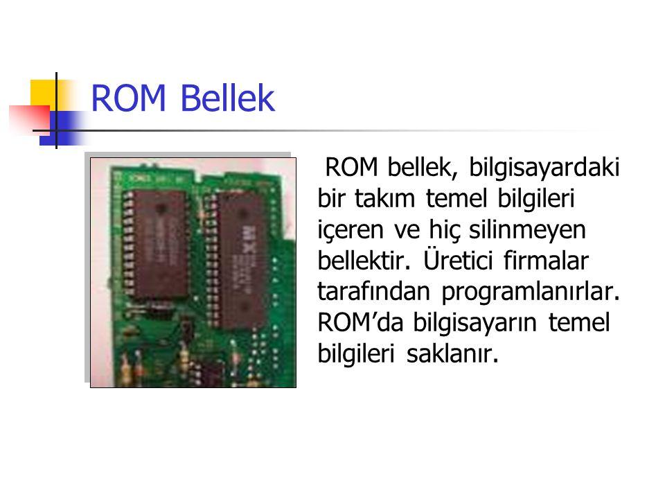 Ana Bellek(RAM) Ana bellekteki bilgiler, bilgisayar kapandığında ya da elektrik kesildiğinde yok olur.