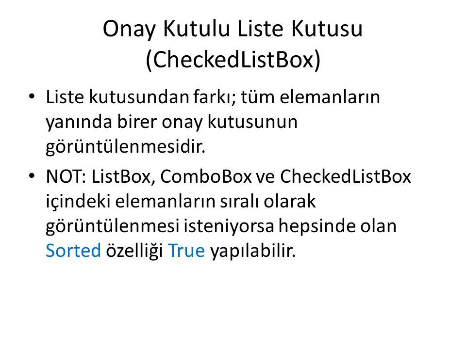 Onay Kutulu Liste Kutusu (CheckedListBox) • Liste kutusundan farkı; tüm elemanların yanında birer onay kutusunun görüntülenmesidir.