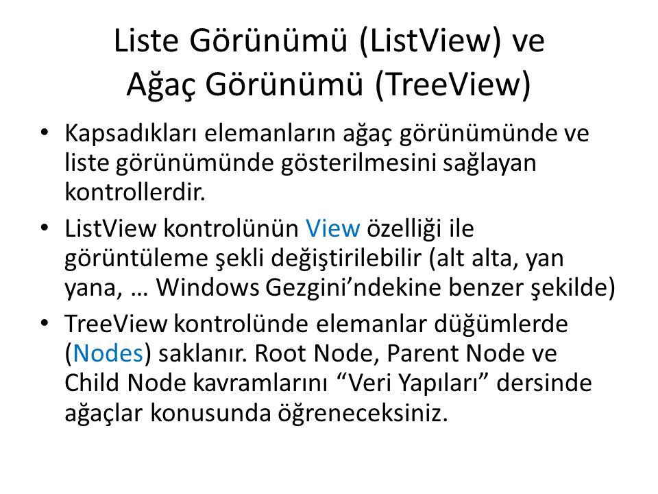 Liste Görünümü (ListView) ve Ağaç Görünümü (TreeView) • Kapsadıkları elemanların ağaç görünümünde ve liste görünümünde gösterilmesini sağlayan kontrollerdir.