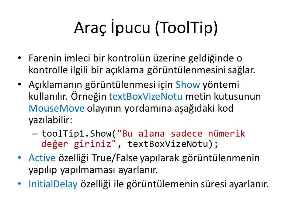 Araç İpucu (ToolTip) • Farenin imleci bir kontrolün üzerine geldiğinde o kontrolle ilgili bir açıklama görüntülenmesini sağlar.