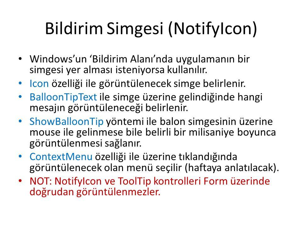 Bildirim Simgesi (NotifyIcon) • Windows'un 'Bildirim Alanı'nda uygulamanın bir simgesi yer alması isteniyorsa kullanılır.