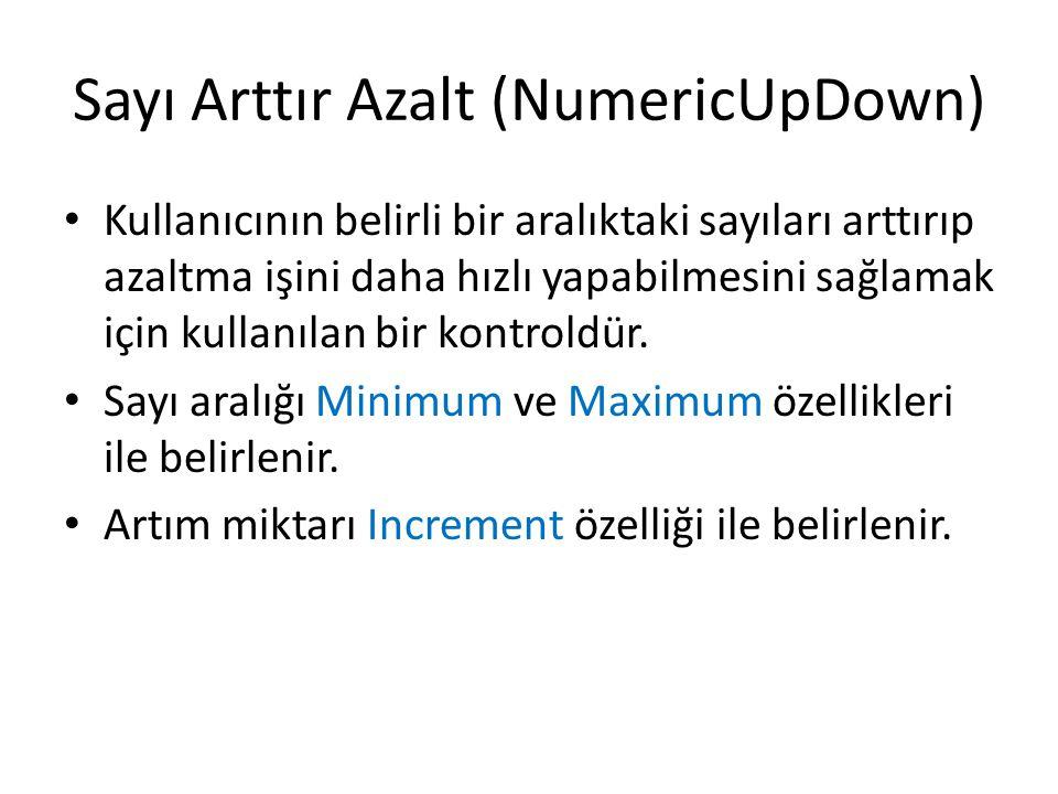 Sayı Arttır Azalt (NumericUpDown) • Kullanıcının belirli bir aralıktaki sayıları arttırıp azaltma işini daha hızlı yapabilmesini sağlamak için kullanılan bir kontroldür.
