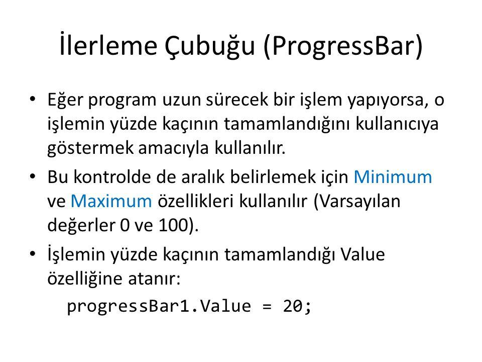İlerleme Çubuğu (ProgressBar) • Eğer program uzun sürecek bir işlem yapıyorsa, o işlemin yüzde kaçının tamamlandığını kullanıcıya göstermek amacıyla kullanılır.
