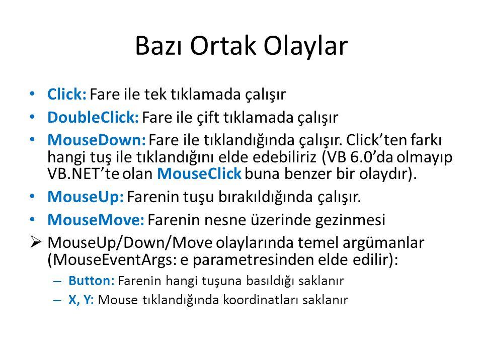 Bazı Ortak Olaylar • Click: Fare ile tek tıklamada çalışır • DoubleClick: Fare ile çift tıklamada çalışır • MouseDown: Fare ile tıklandığında çalışır.