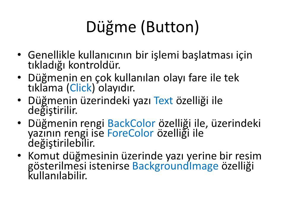 Düğme (Button) • Genellikle kullanıcının bir işlemi başlatması için tıkladığı kontroldür.