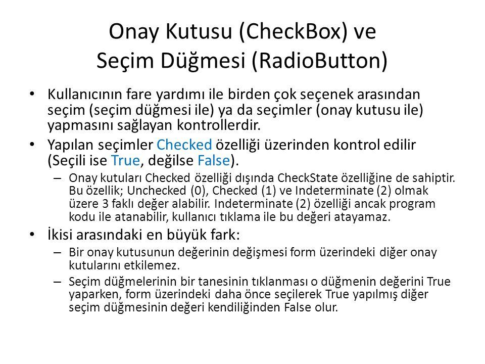 Onay Kutusu (CheckBox) ve Seçim Düğmesi (RadioButton) • Kullanıcının fare yardımı ile birden çok seçenek arasından seçim (seçim düğmesi ile) ya da seçimler (onay kutusu ile) yapmasını sağlayan kontrollerdir.