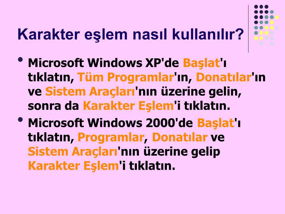Karakter eşlem nasıl kullanılır? Microsoft Windows XP'de Başlat'ı tıklatın, Tüm Programlar'ın, Donatılar'ın ve Sistem Araçları'nın üzerine gelin, son